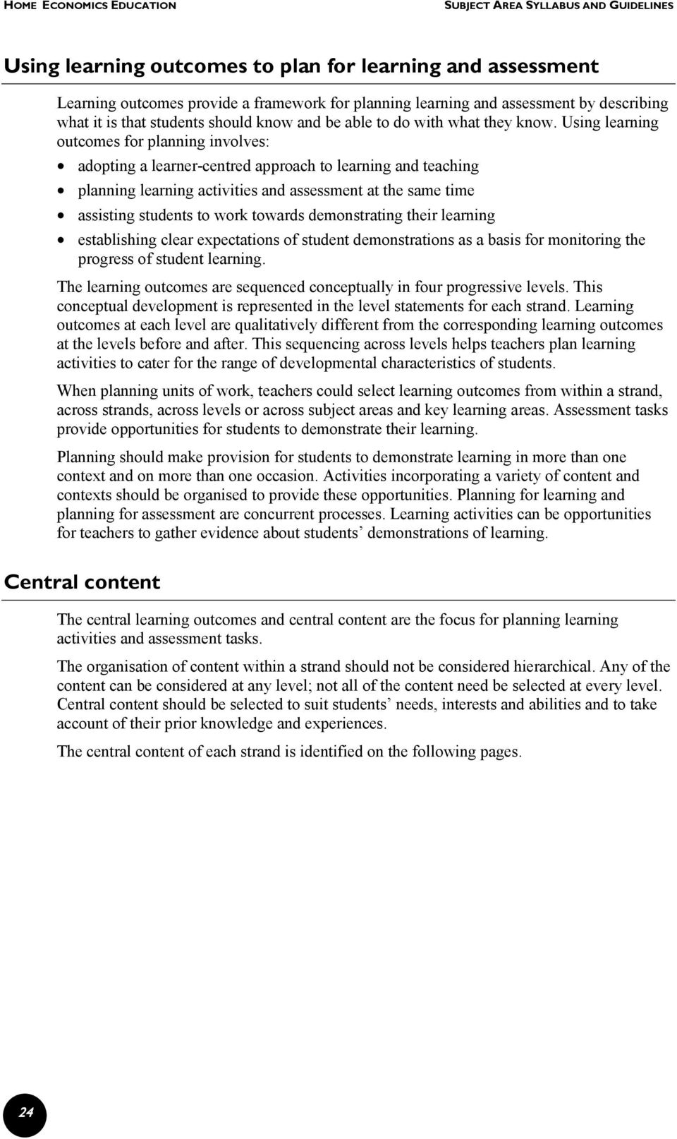 Using learning outcomes for planning involves: adopting a learner-centred approach to learning and teaching planning learning activities and assessment at the same time assisting students to work