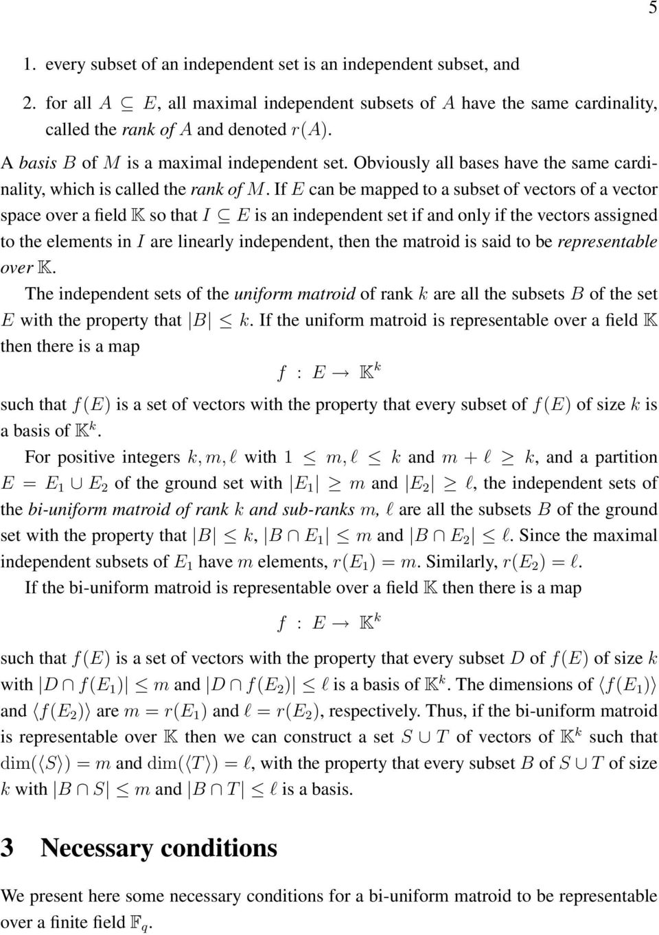 If E can be mapped to a subset of vectors of a vector space over a field K so that I E is an independent set if and only if the vectors assigned to the elements in I are linearly independent, then