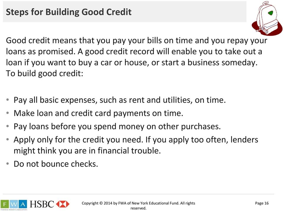 To build good credit: Pay all basic expenses, such as rent and utilities, on time. Make loan and credit card payments on time.
