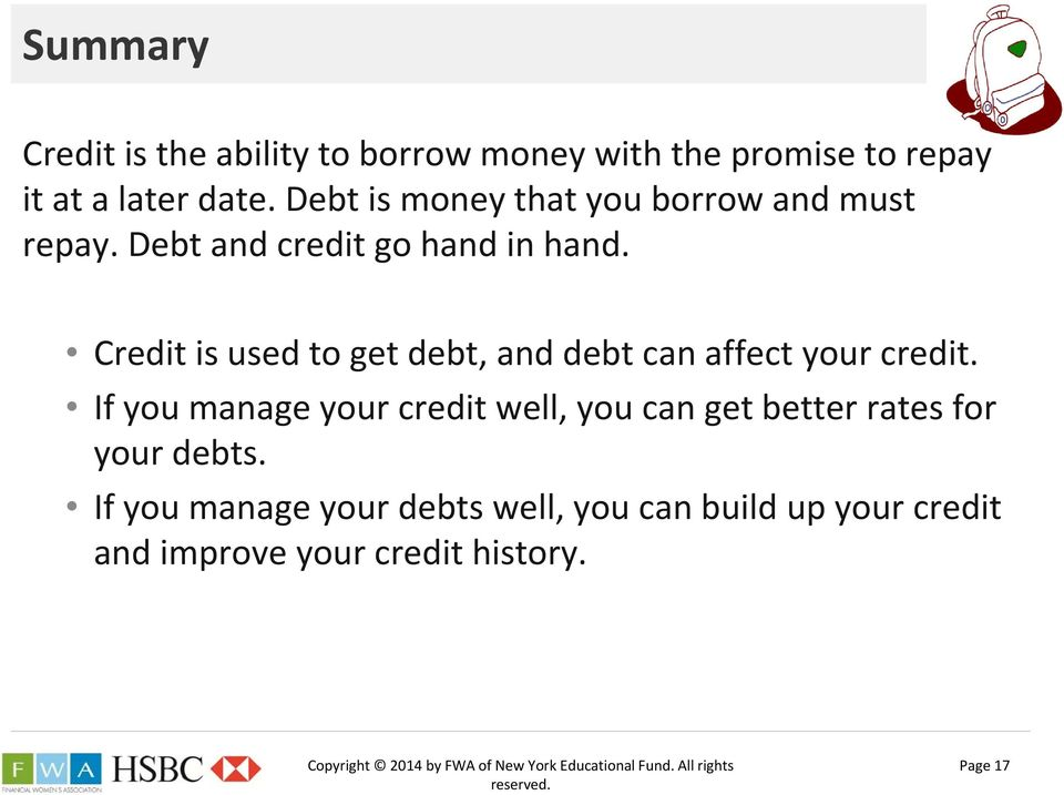 Credit is used to get debt, and debt can affect your credit.