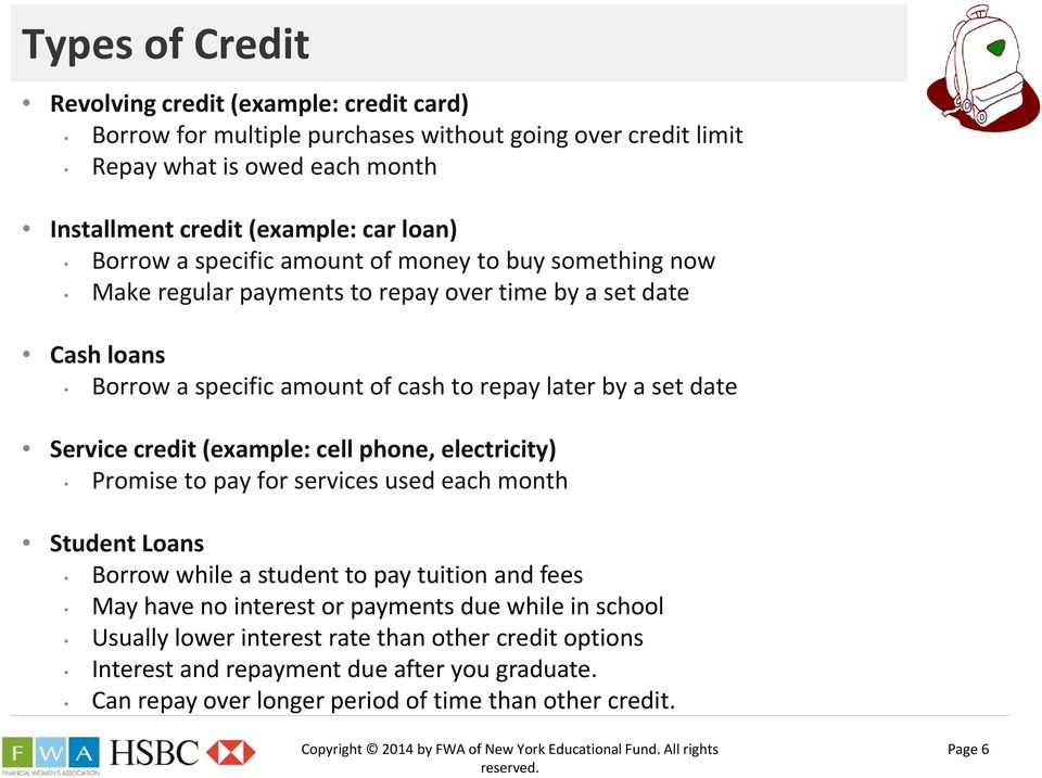 date Service credit (example: cell phone, electricity) Promise to pay for services used each month Student Loans Borrow while a student to pay tuition and fees May have no interest or