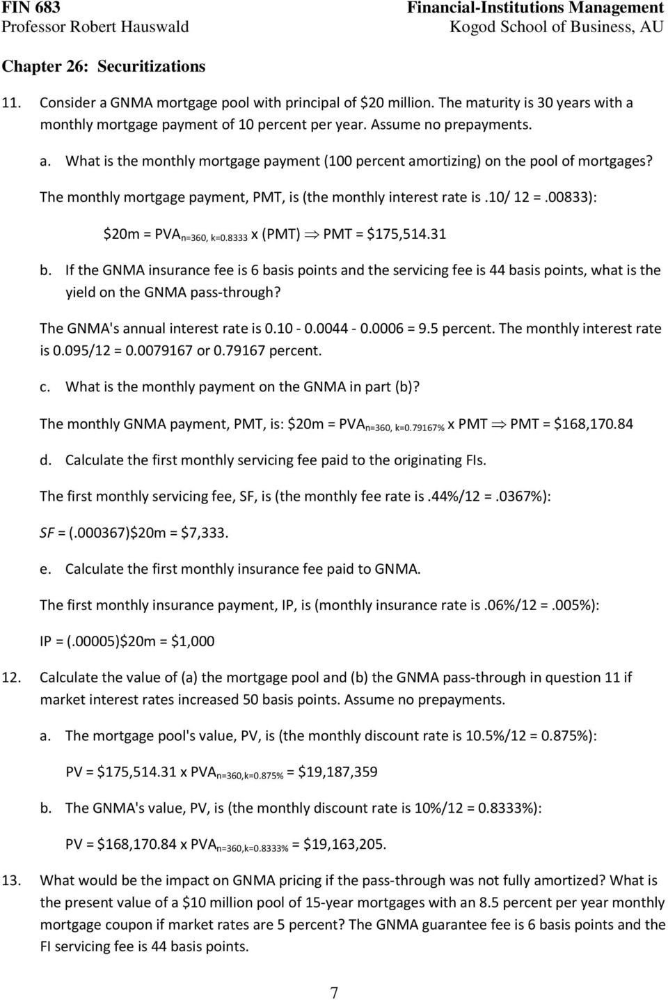 If the GNMA insurance fee is 6 basis points and the servicing fee is 44 basis points, what is the yield on the GNMA pass-through? The GNMA's annual interest rate is 0.10-0.0044-0.0006 = 9.5 percent.