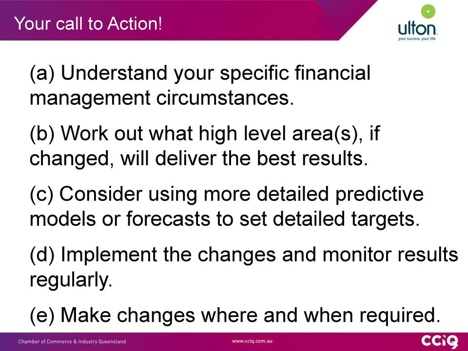 (c) Consider using more detailed predictive models or forecasts to set detailed targets.