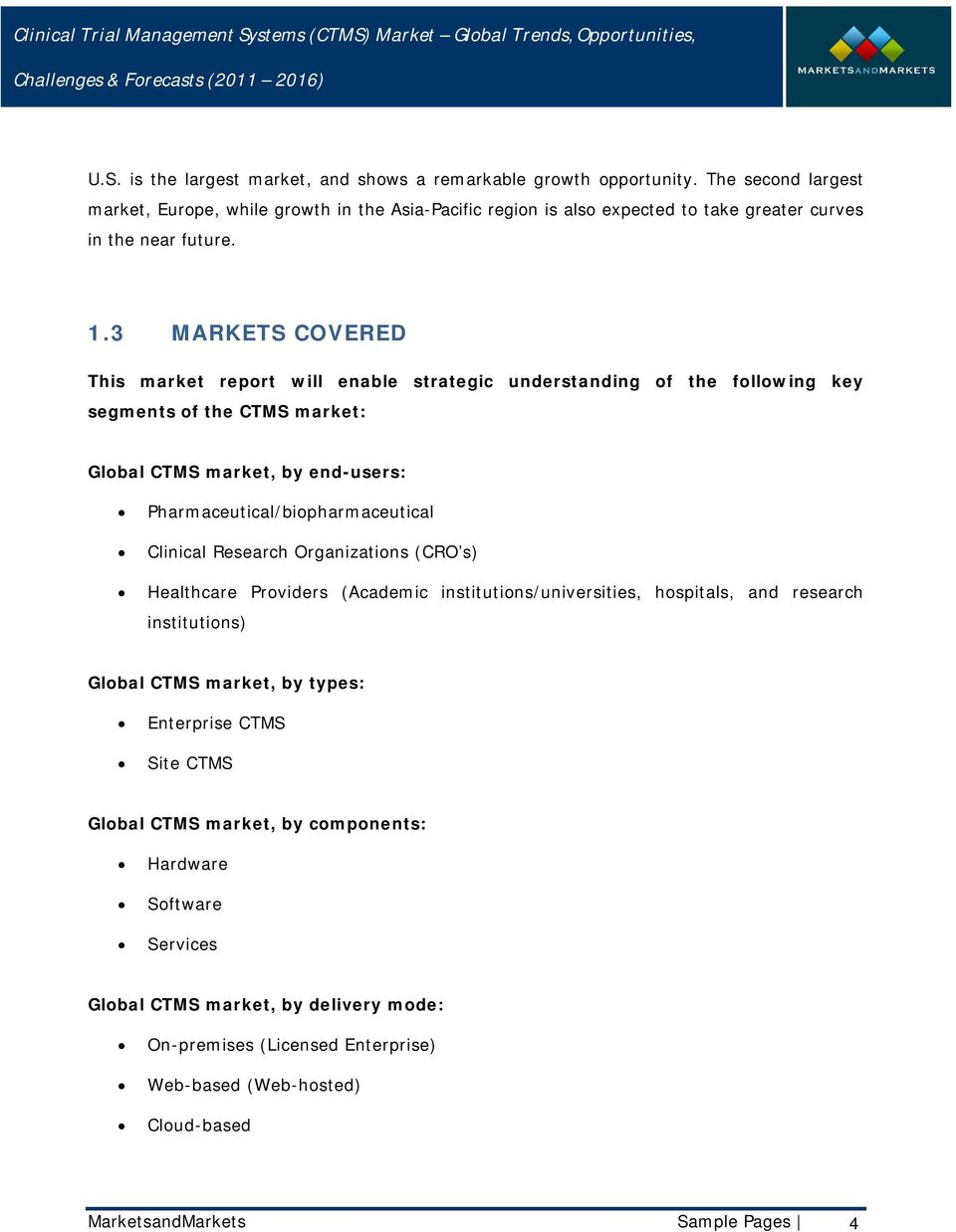 3 MARKETS COVERED This market report will enable strategic understanding of the following key segments of the CTMS market: Global CTMS market, by end-users: Pharmaceutical/biopharmaceutical