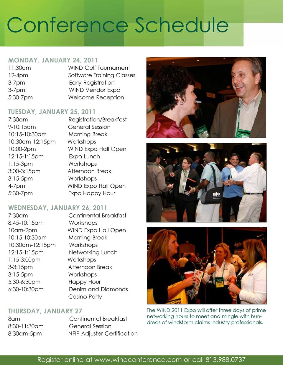 3:00-3:15pm Afternoon Break 3:15-5pm Workshops 4-7pm WIND Expo Hall Open 5:30-7pm Expo Happy Hour WEDNESDAY, JANUARY 26, 2011 7:30am Continental Breakfast 8:45-10:15am Workshops 10am-2pm WIND Expo