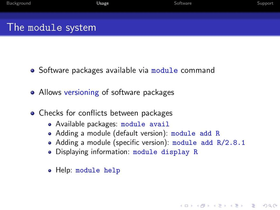 module avail Adding a module (default version): module add R Adding a module