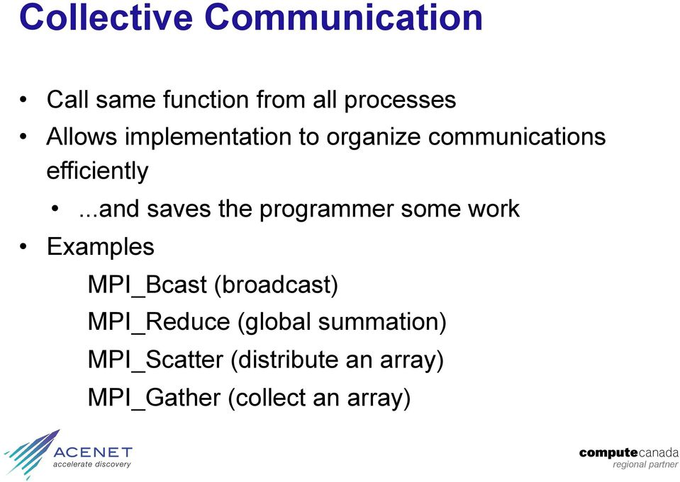 ..and saves the programmer some work Examples MPI_Bcast (broadcast)