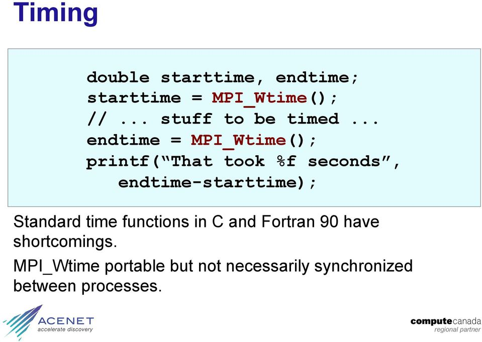 .. endtime = MPI_Wtime(); printf( That took %f seconds,