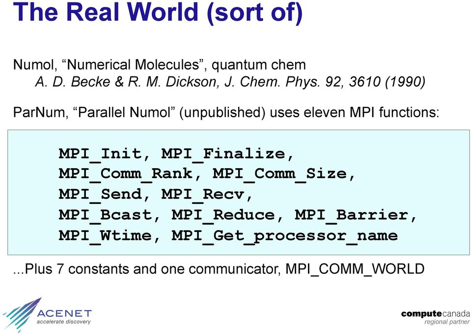 92, 3610 (1990) ParNum, Parallel Numol (unpublished) uses eleven MPI functions: MPI_Init,