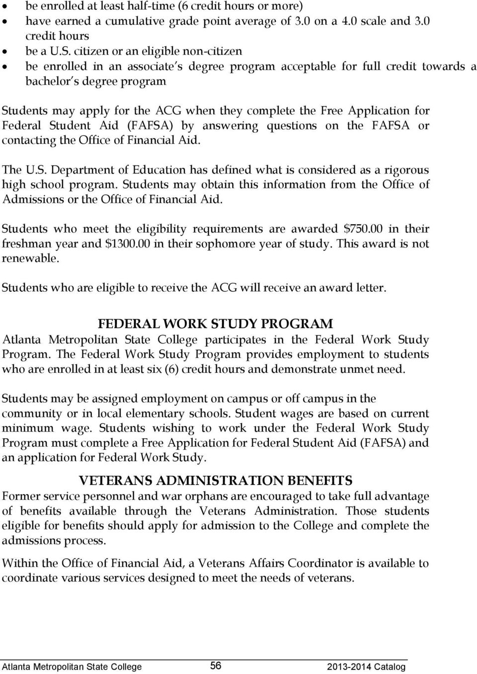 Free Application for Federal Student Aid (FAFSA) by answering questions on the FAFSA or contacting the Office of Financial Aid. The U.S. Department of Education has defined what is considered as a rigorous high school program.