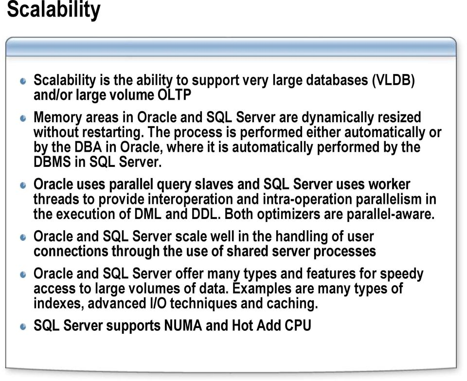 Oracle uses parallel query slaves and SQL Server uses worker threads to provide interoperation and intra-operation parallelism in the execution of DML and DDL. Both optimizers are parallel-aware.