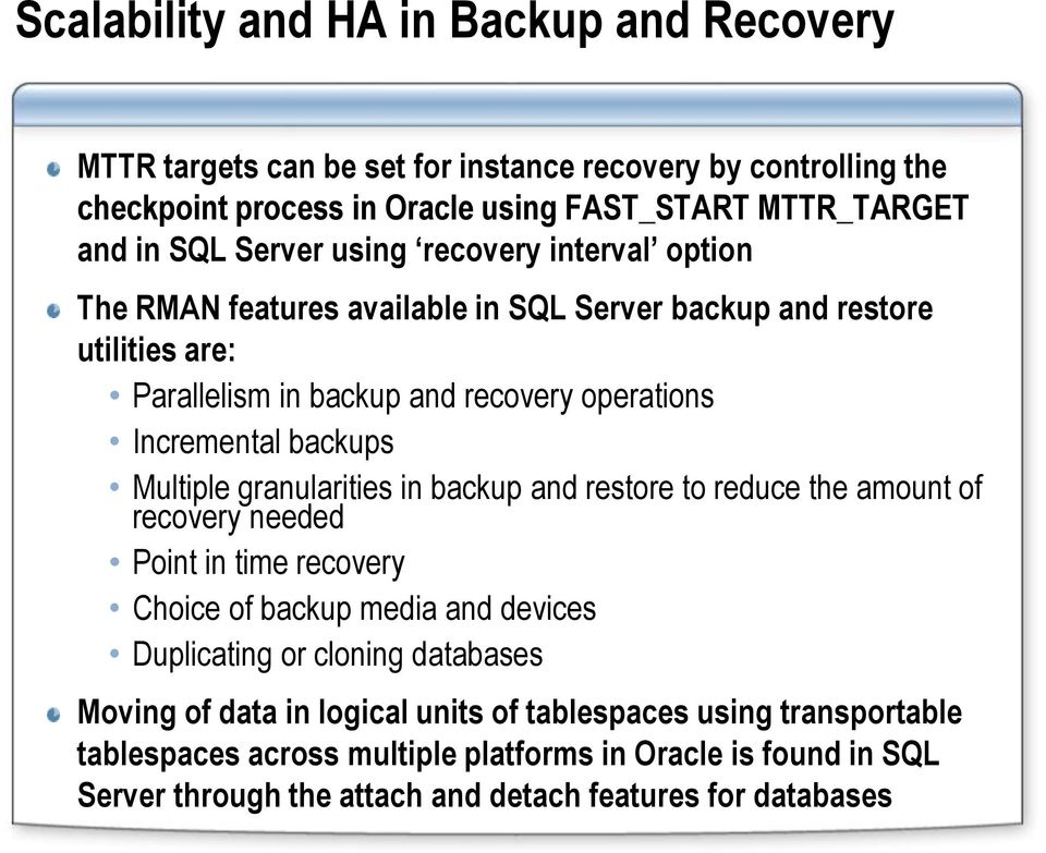 Multiple granularities in backup and restore to reduce the amount of recovery needed Point in time recovery Choice of backup media and devices Duplicating or cloning databases