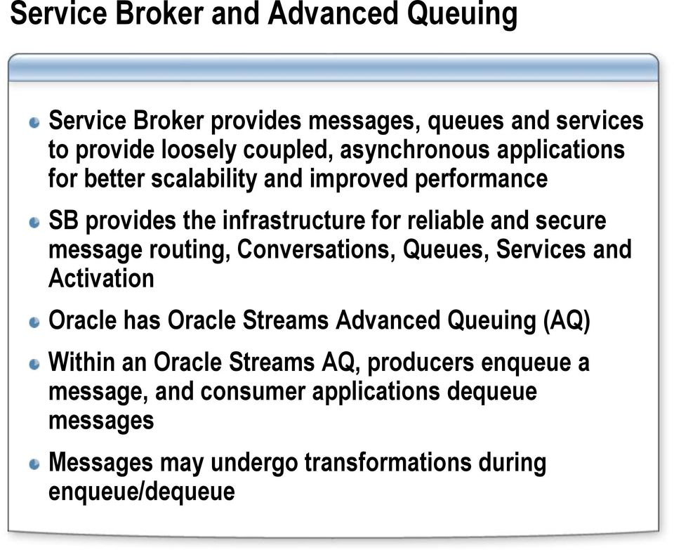message routing, Conversations, Queues, Services and Activation Oracle has Oracle Streams Advanced Queuing (AQ) Within an Oracle