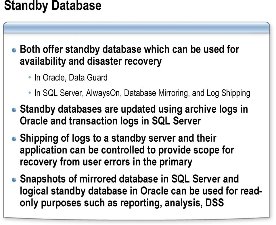 Shipping of logs to a standby server and their application can be controlled to provide scope for recovery from user errors in the primary