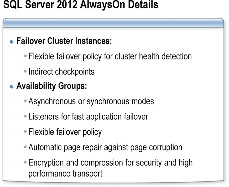 synchronous modes Listeners for fast application failover Flexible failover policy Automatic
