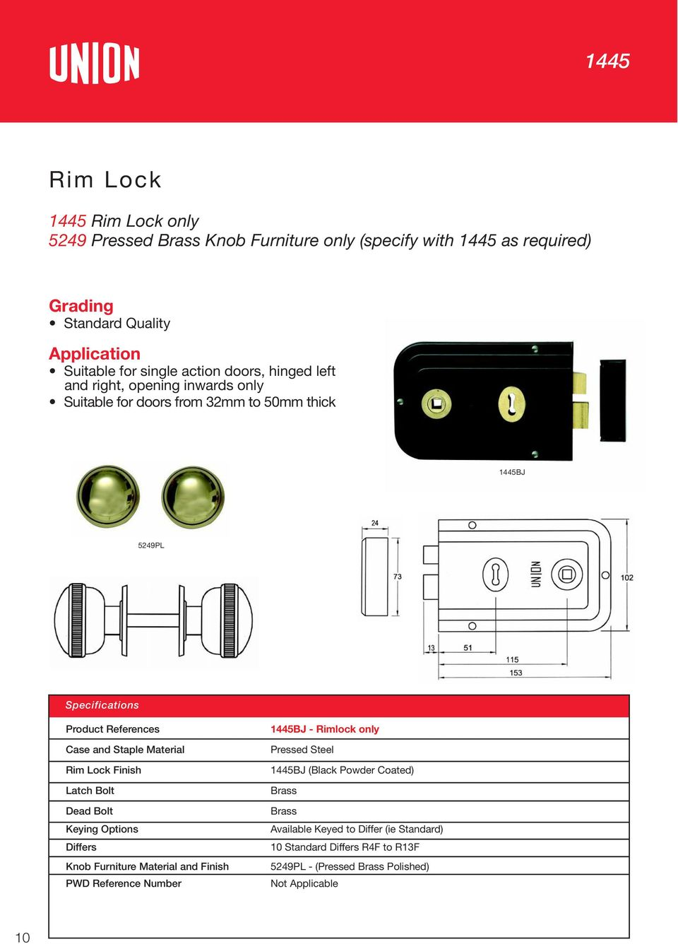 Staple Material Rim Lock Finish 1445BJ - Rimlock only Pressed Steel 1445BJ (Black Powder Coated) Latch Bolt Brass Dead Bolt Brass Keying Options Available Keyed