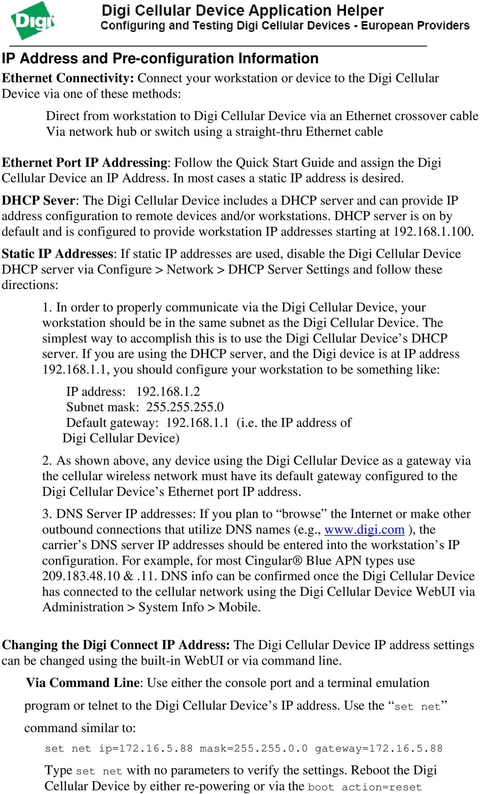 IP Address. In most cases a static IP address is desired. DHCP Sever: The Digi Cellular Device includes a DHCP server and can provide IP address configuration to remote devices and/or workstations.