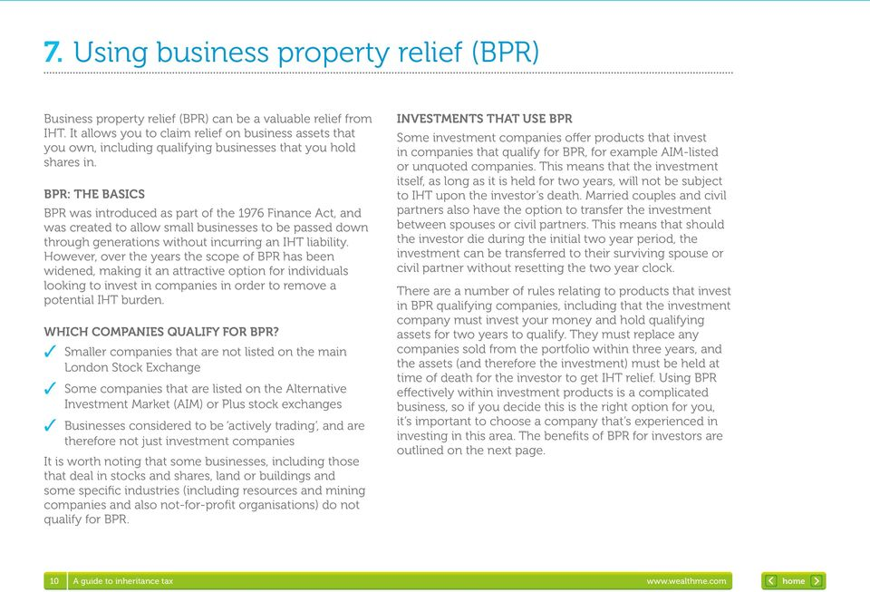 BPR: THE BASICS BPR was introduced as part of the 1976 Finance Act, and was created to allow small businesses to be passed down through generations without incurring an IHT liability.