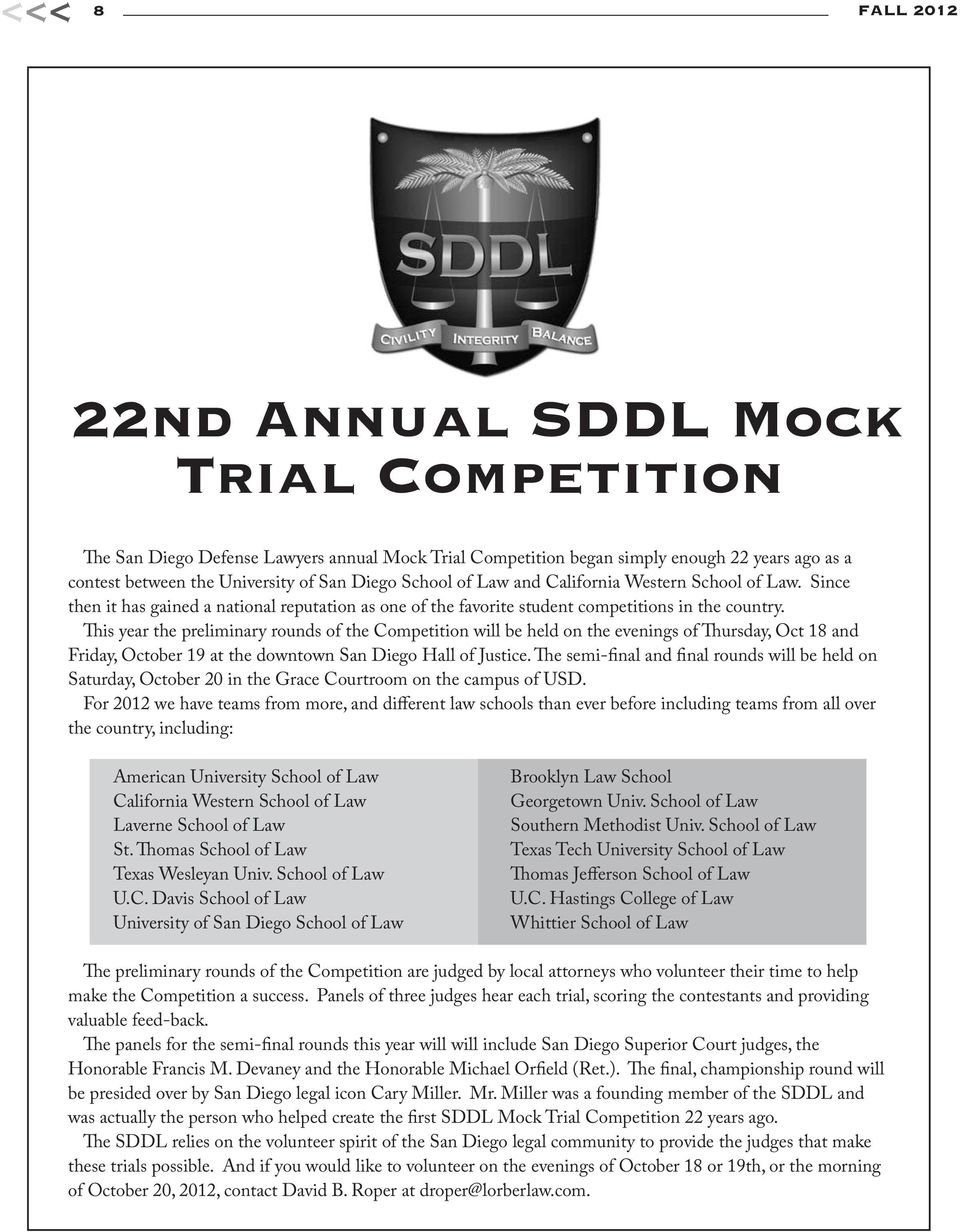 This year the preliminary rounds of the Competition will be held on the evenings of Thursday, Oct 18 and Friday, October 19 at the downtown San Diego Hall of Justice.