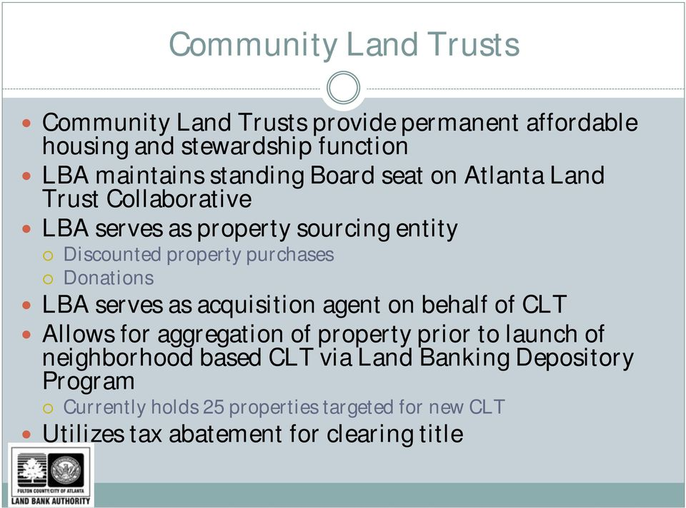 Donations LBA serves as acquisition agent on behalf of CLT Allows for aggregation of property prior to launch of neighborhood