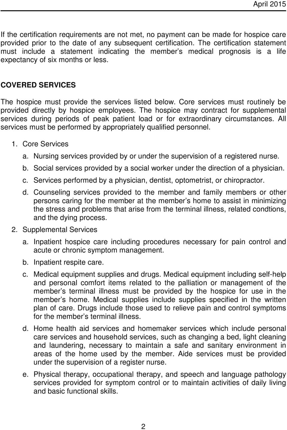 COVERED SERVICES The hospice must provide the services listed below. Core services must routinely be provided directly by hospice employees.