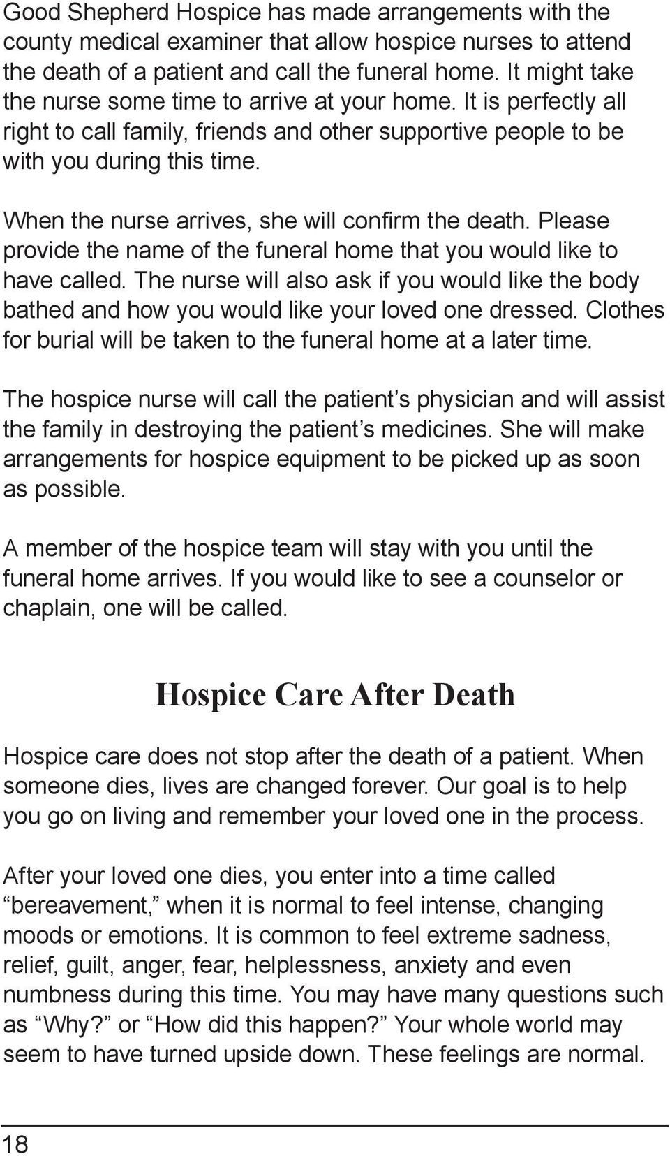 When the nurse arrives, she will confirm the death. Please provide the name of the funeral home that you would like to have called.