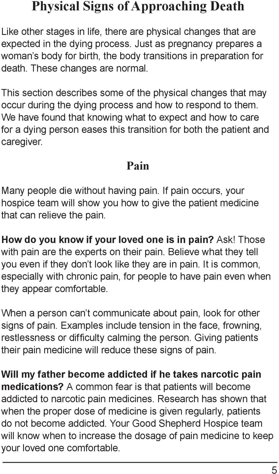 This section describes some of the physical changes that may occur during the dying process and how to respond to them.