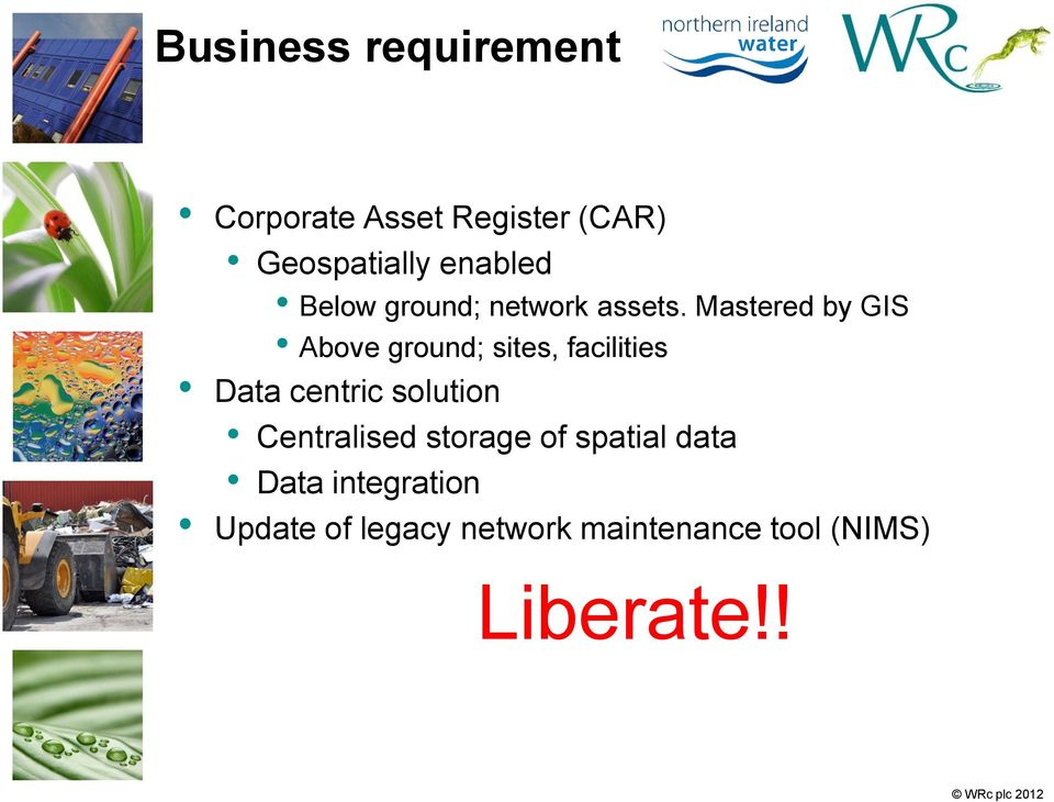 Mastered by GIS Above ground; sites, facilities Data centric solution