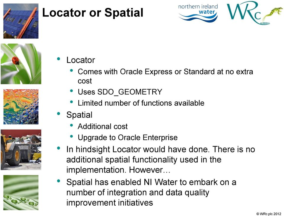 Locator would have done. There is no additional spatial functionality used in the implementation.