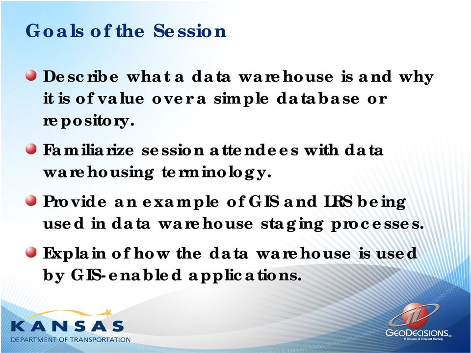Familiarize session attendees with data warehousing terminology.