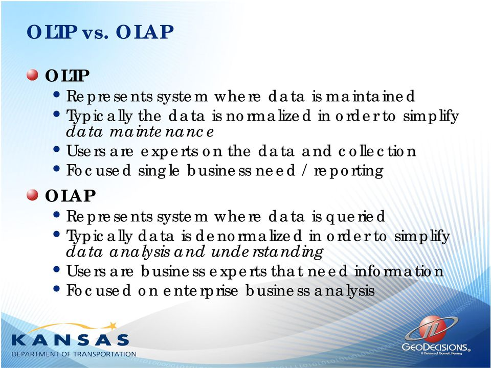 data maintenance Users are experts on the data and collection Focused single business need / reporting OLAP