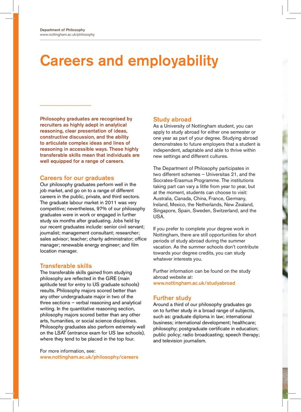 Careers for our graduates Our philosophy graduates perform well in the job market, and go on to a range of different careers in the public, private, and third sectors.