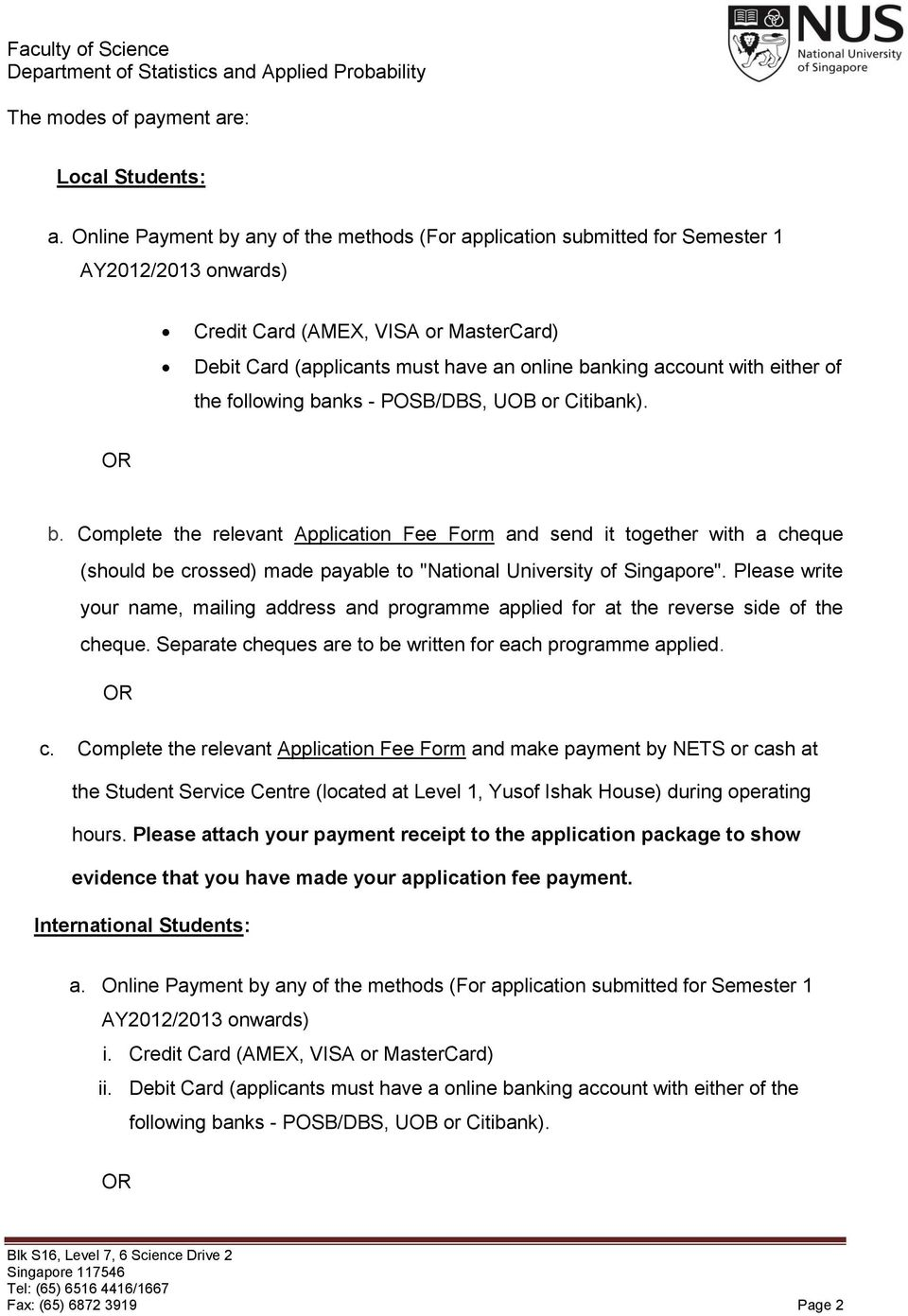 "with either of the following banks - POSB/DBS, UOB or Citibank). b. Complete the relevant Application Fee Form and send it together with a cheque (should be crossed) made payable to ""National University of Singapore""."