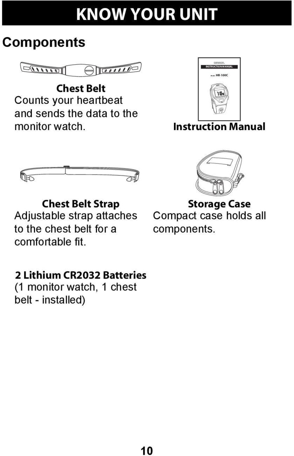 Model: HR-100C Instruction Manual Chest Belt Strap Adjustable strap attaches to the chest belt