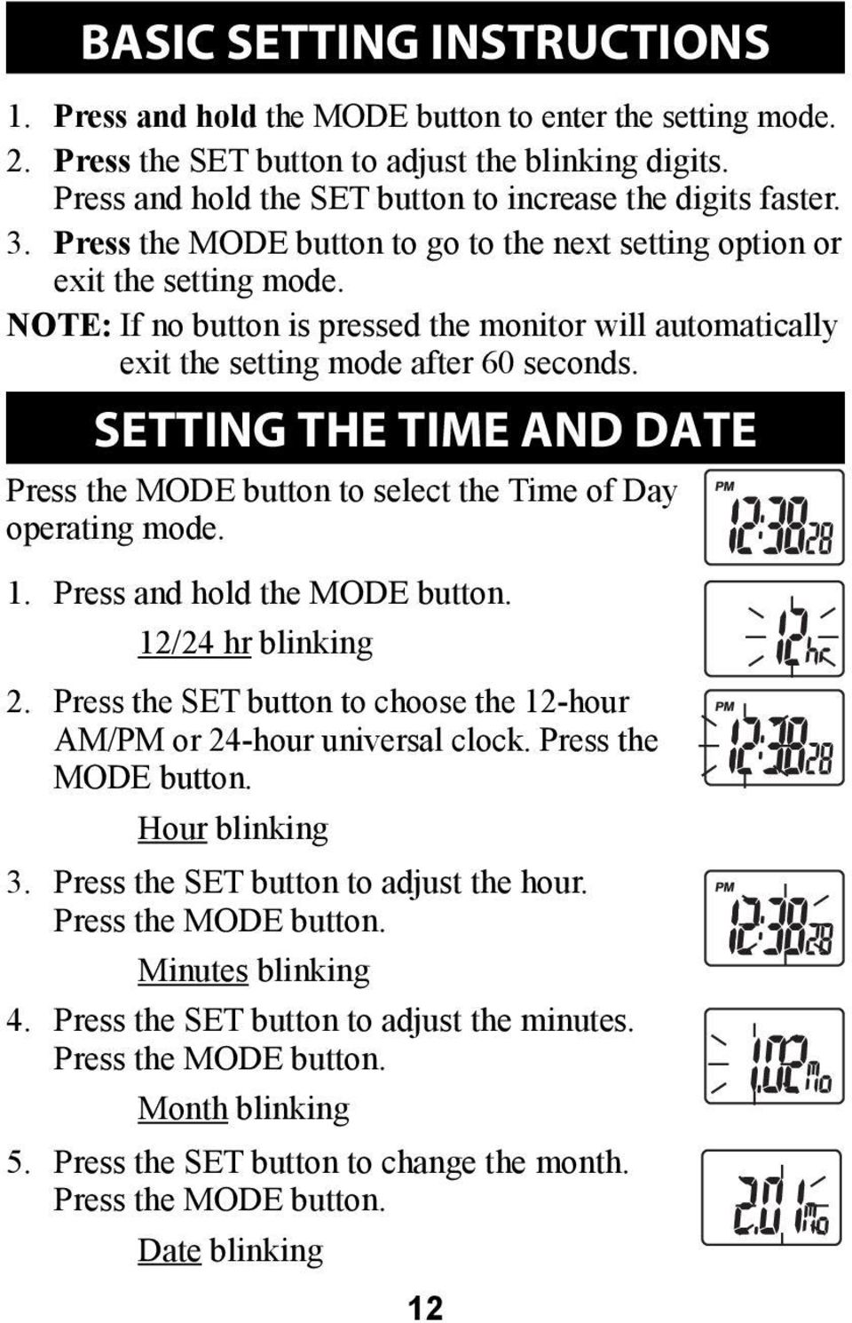 NOTE: If no button is pressed the monitor will automatically exit the setting mode after 60 seconds. SETTING THE TIME AND DATE Press the MODE button to select the Time of Day operating mode. 1.