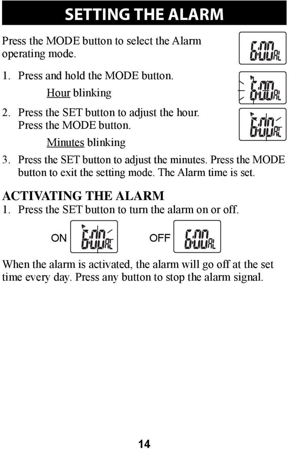 Press the MODE button to exit the setting mode. The Alarm time is set. ACTIVATING THE ALARM 1.