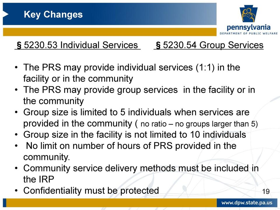 in the facility or in the community Group size is limited to 5 individuals when services are provided in the community ( no ratio no