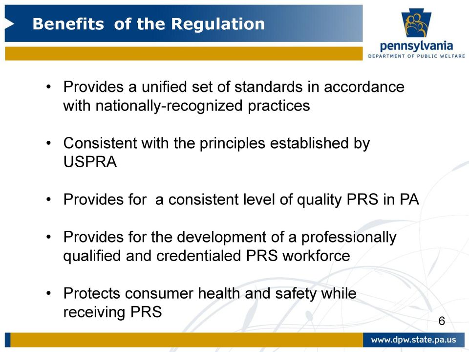 Provides for a consistent level of quality PRS in PA Provides for the development of a