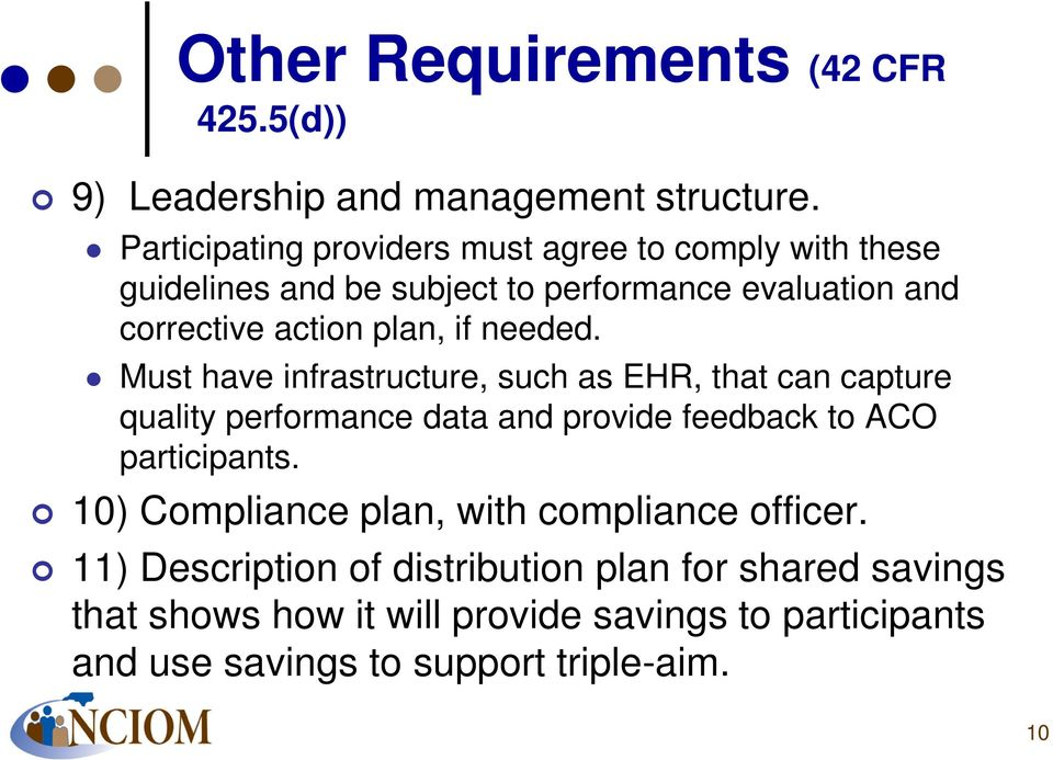 if needed. Must have infrastructure, such as EHR, that can capture quality performance data and provide feedback to ACO participants.