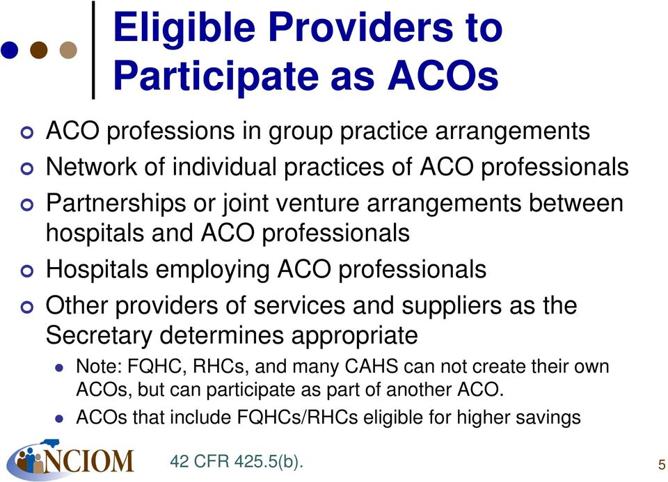 professionals Other providers of services and suppliers as the Secretary determines appropriate Note: FQHC, RHCs, and many CAHS can
