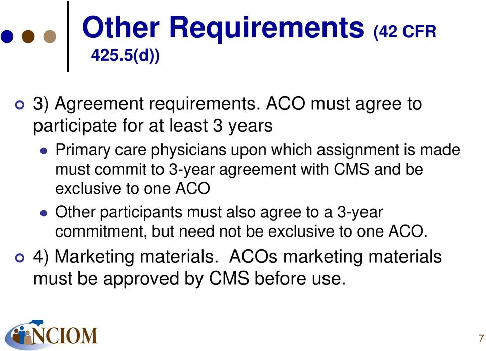 must commit to 3-year agreement with CMS and be exclusive to one ACO Other participants must also agree