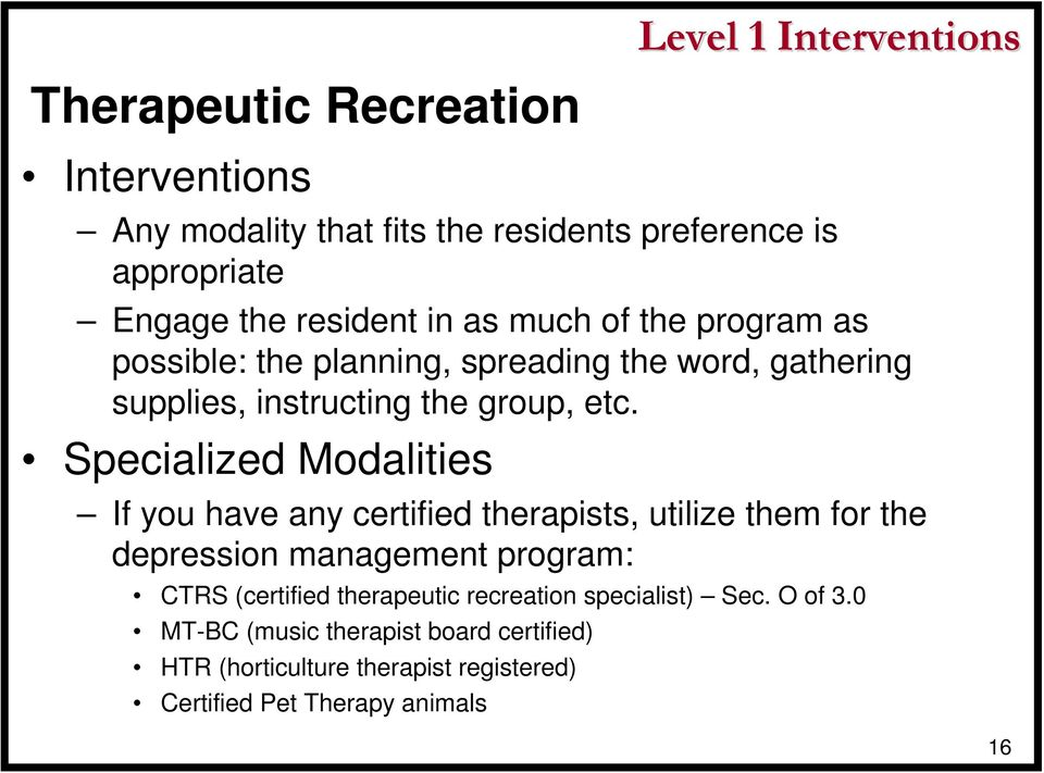 Specialized Modalities If you have any certified therapists, utilize them for the depression management program: CTRS (certified
