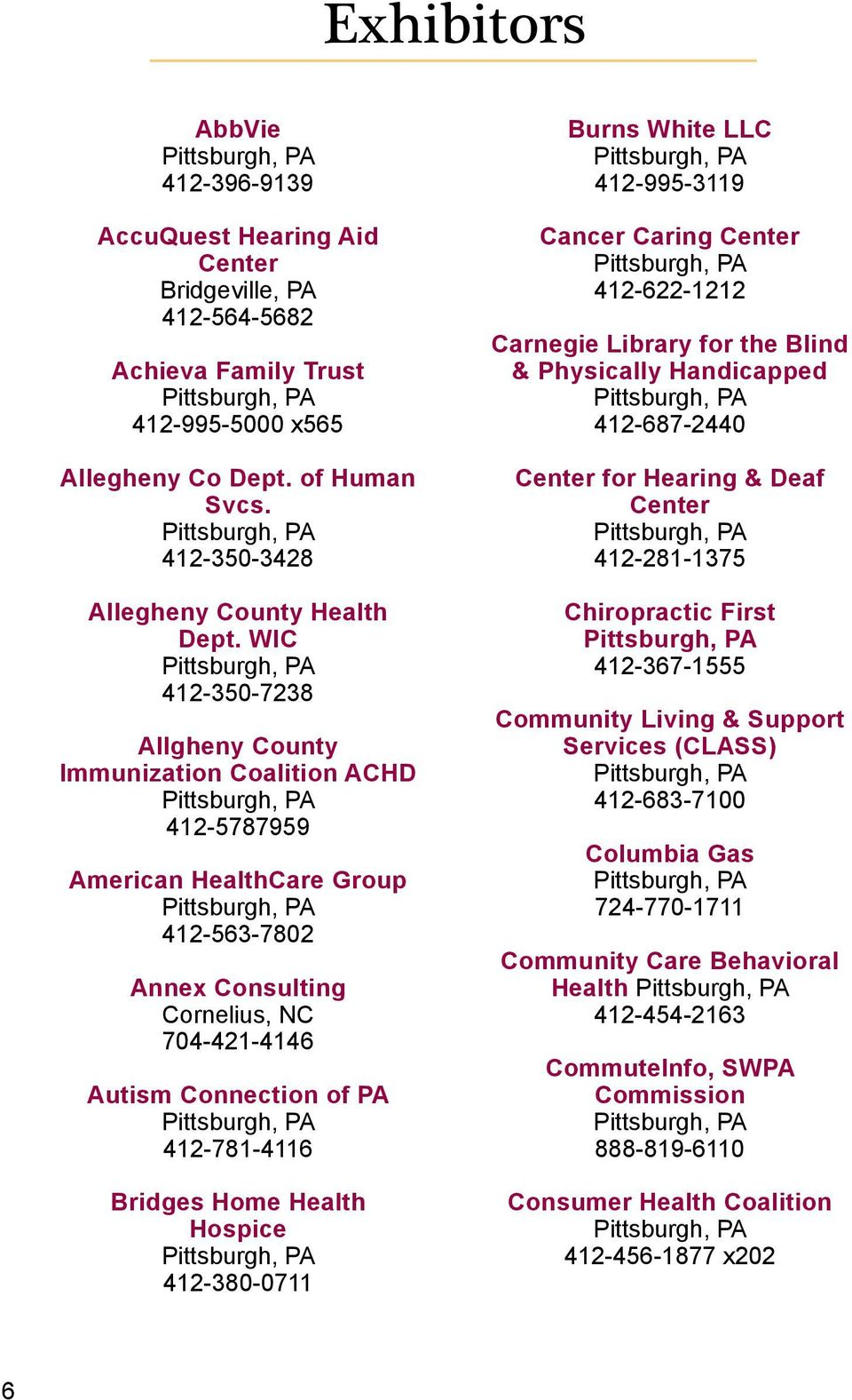 WIC 412-350-7238 Allgheny County Immunization Coalition ACHD 412-5787959 American HealthCare Group 412-563-7802 Annex Consulting Cornelius, NC 704-421-4146 Autism Connection of PA 412-781-4116