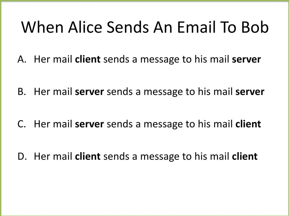 Her mail server sends a message to his mail server C.