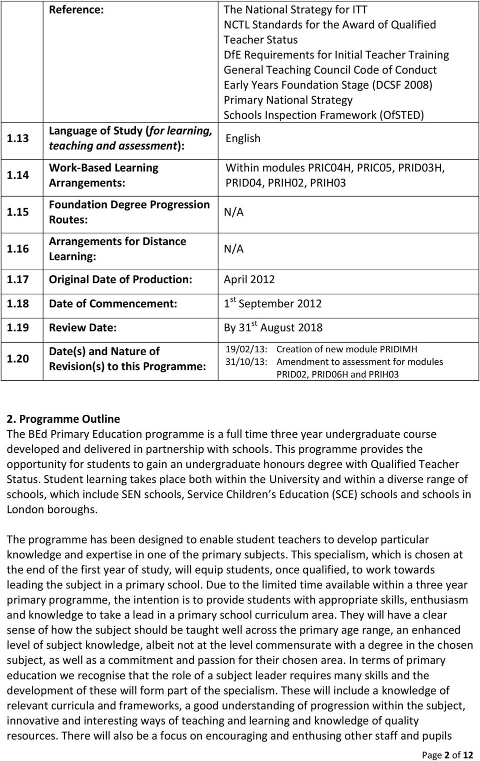 Strategy for ITT NCTL Standards for the Award of Qualified Teacher Status DfE Requirements for Initial Teacher Training General Teaching Council Code of Conduct Early Years Foundation Stage (DCSF