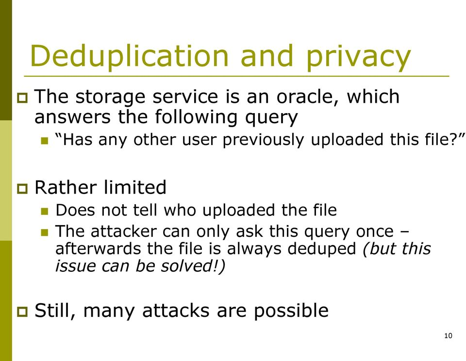 Rather limited Does not tell who uploaded the file The attacker can only ask this
