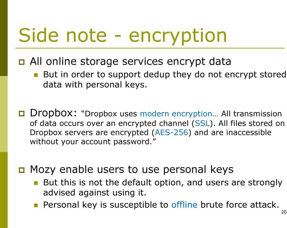 All files stored on Dropbox servers are encrypted (AES-256) and are inaccessible without your account password.