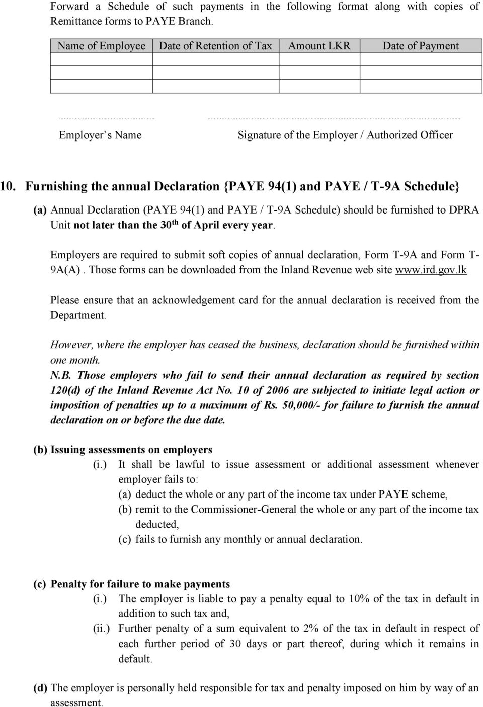 Furnishing the annual Declaration {PAYE 94(1) and PAYE / T-9A Schedule} (a) Annual Declaration (PAYE 94(1) and PAYE / T-9A Schedule) should be furnished to DPRA Unit not later than the 30 th of April