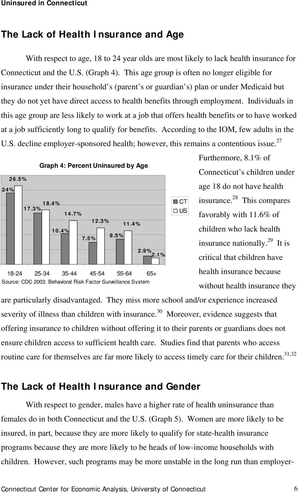 employment. Individuals in this age group are less likely to work at a job that offers health benefits or to have worked at a job sufficiently long to qualify for benefits.