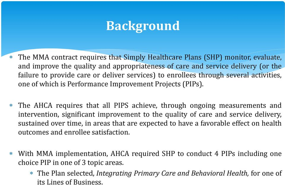 The AHCA requires that all PIPS achieve, through ongoing measurements and intervention, significant improvement to the quality of care and service delivery, sustained over time, in areas that are
